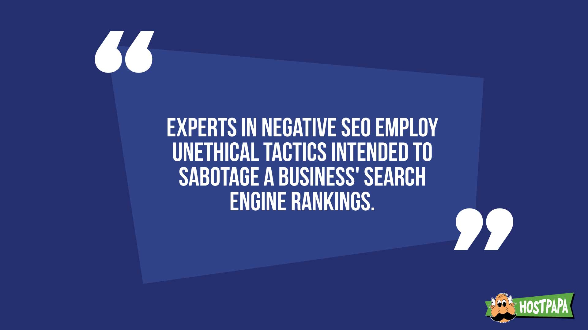 Experts in negative SEO employ unethical tactics intended to sabotage a business' search engine rankings