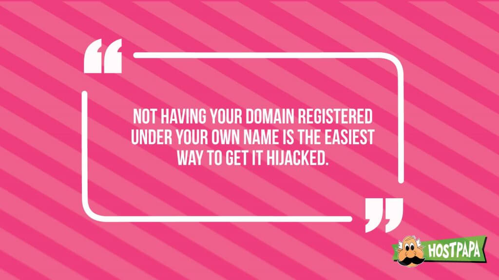 Not having your domain registered under your own name is the easiest way to get it hacked