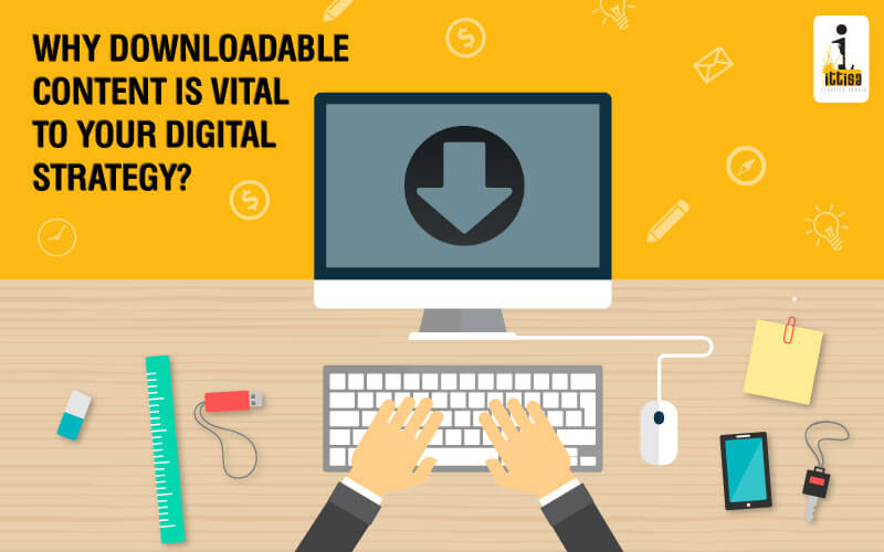 Why downloadable content is vital to your digital strategy?