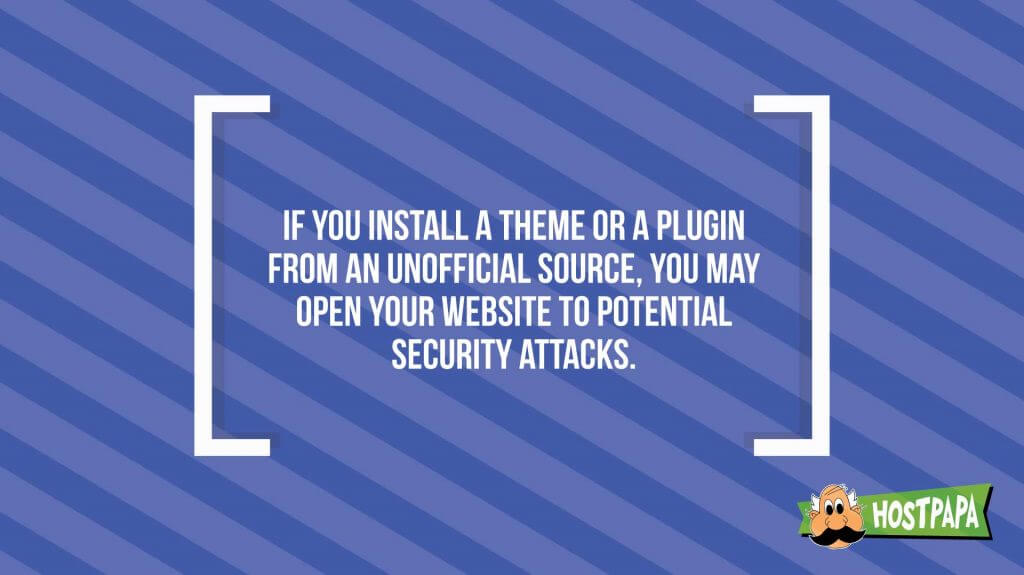 If you install a theme or a plugin from an unofficial source, you may open your website to potencial security attacks