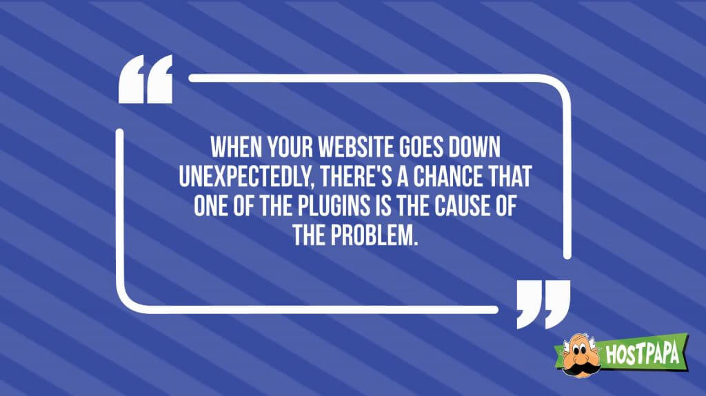 When your website goes down unexpectedly, there's a chance that one of the plugins is the cause of the problem