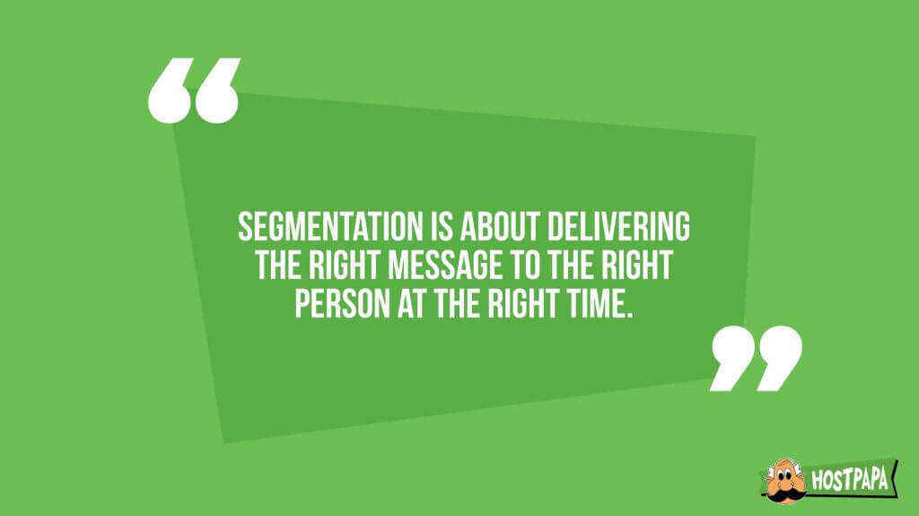 Segmentation is about delivering the right message to the right person at the right time