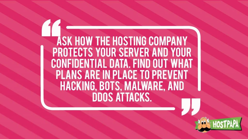Ask how the shosting company protects your server and your confidential data