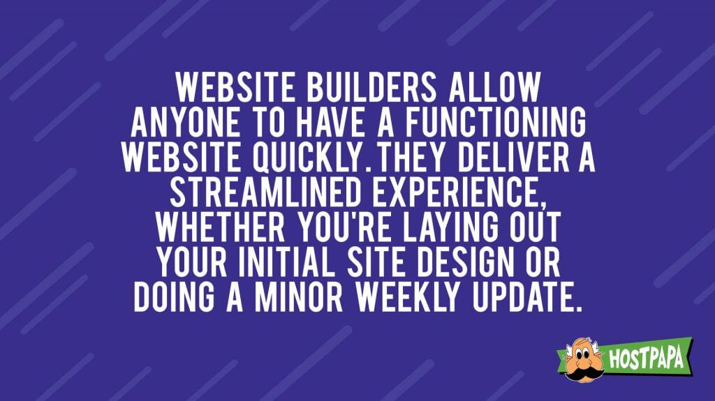 Website builders allow anyone to have a functioning website quickly. They deliver a streamlined experience, whether you're laying out your initial site design or doing a minor weekly update