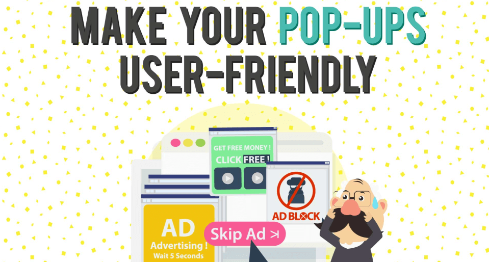 Make your pop-ups user-friendly